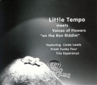 LITTLE TEMPO meet VOICES OF FLOWERS-ON THE RON RIDDIM
