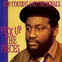 ROY COUSINS & THE ROYALS-PICK UP THE PIECES