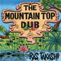 RAS TAKASHI- THE MOUNTAIN TOP DUB