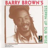 BARRY BROWN-STEPPIN UP DUBWISE