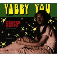 YABBY YOU-DEEPER ROOTS DUB PLATES AND RARITIES 1976-1978