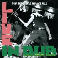 DUB SPENCER & TRANCE HILL-LIVE IN DUB