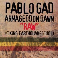 PABLO GAD-ARMAGEDDON DAWN RAW AT KING EARTHQUAKE STUDIO