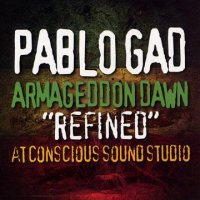 PABLO GAD-ARMAGEDDON DAWN REFINED AT CONCIOUS SOUND STUDIO
