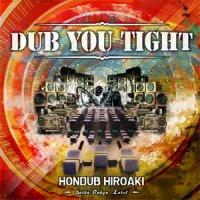 HONDUB HIROAKI-DUB YOU TIGHT