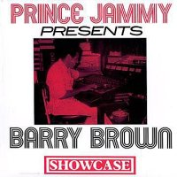 BARRY BROWN-PRINCE JAMMY Presents SHOWCASE