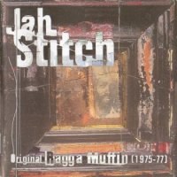 JAH STITCH- ORIGINAL RAGGA MUFFIN 1975-77