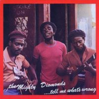 MIGHTY DIAMONDS-TELL ME WAHTS WRONG