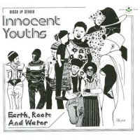 EARTH ROOTS & WATER-INNOCENT YOUTHS